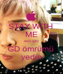 STAY WITH  ME AND SAY; GD ömrümü  yedin - Personalised Poster A1 size