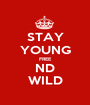 STAY YOUNG FREE ND WILD - Personalised Poster A1 size