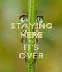 STAYING HERE 'TIL IT'S OVER - Personalised Poster A1 size