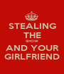 STEALING THE SHOW AND YOUR GIRLFRIEND - Personalised Poster A1 size