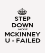 STEP DOWN JACKIE MCKINNEY U - FAILED - Personalised Poster A1 size