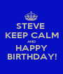 STEVE  KEEP CALM AND HAPPY BIRTHDAY! - Personalised Poster A1 size