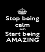 Stop being calm AND Start being AMAZING - Personalised Poster A1 size