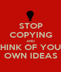 STOP COPYING AND THINK OF YOUR OWN IDEAS - Personalised Poster A1 size