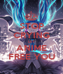 STOP CRYING LET ANIME FREE YOU - Personalised Poster A1 size