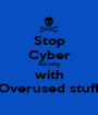 Stop Cyber Bullying with Overused stuff - Personalised Poster A1 size