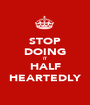 STOP DOING IT HALF HEARTEDLY - Personalised Poster A1 size
