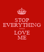 STOP EVERYTHING AND LOVE ME - Personalised Poster A1 size