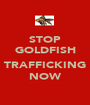 STOP GOLDFISH  TRAFFICKING NOW - Personalised Poster A1 size