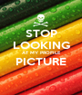 STOP LOOKING AT MY PROFILE PICTURE  - Personalised Poster A1 size
