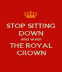STOP SITTING DOWN AND WAER THE ROYAL CROWN - Personalised Poster A1 size