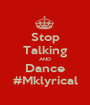 Stop Talking AND Dance #Mklyrical - Personalised Poster A1 size