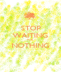 STOP WAITING FOR NOTHING  - Personalised Poster A1 size