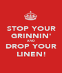 STOP YOUR GRINNIN' AND DROP YOUR LINEN! - Personalised Poster A1 size