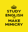 STUDY ENGLISH OR MAKE MIMICRY - Personalised Poster A1 size