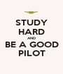STUDY HARD AND BE A GOOD PILOT - Personalised Poster A1 size
