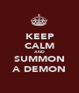 KEEP CALM AND SUMMON A DEMON - Personalised Poster A1 size