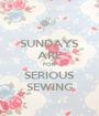 SUNDAYS ARE FOR SERIOUS SEWING - Personalised Poster A1 size