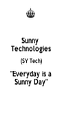 """Sunny  Technologies (SY Tech) """"Everyday is a Sunny Day"""" - Personalised Poster A1 size"""