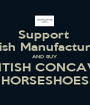 Support  British Manufacturing  AND BUY BRITISH CONCAVE  HORSESHOES - Personalised Poster A1 size