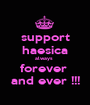 support haesica always  forever  and ever !!! - Personalised Poster A1 size