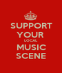 SUPPORT YOUR  LOCAL MUSIC SCENE - Personalised Poster A1 size