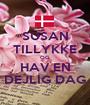 SUSAN TILLYKKE OG HAV EN DEJLIG DAG - Personalised Poster A1 size