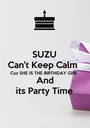 SUZU Can't Keep Calm Cuz SHE IS THE BIRTHDAY GIRL  And its Party Time - Personalised Poster A1 size