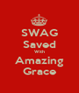 SWAG Saved With Amazing Grace - Personalised Poster A1 size