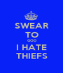 SWEAR TO GOD I HATE THIEFS - Personalised Poster A1 size