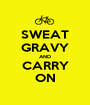 SWEAT GRAVY AND CARRY ON - Personalised Poster A1 size