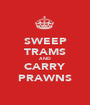SWEEP TRAMS AND CARRY PRAWNS - Personalised Poster A1 size