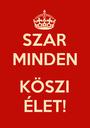 SZAR MINDEN  KÖSZI ÉLET! - Personalised Poster A1 size
