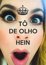 TÔ DE OLHO  HEIN  - Personalised Poster A1 size