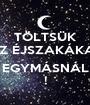 TÖLTSÜK AZ ÉJSZAKÁKAT  EGYMÁSNÁL ! - Personalised Poster A1 size
