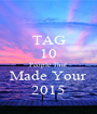 TAG 10 People That  Made Your 2015 - Personalised Poster A1 size
