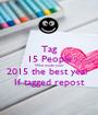 Tag 15 People Who made your 2015 the best year  If tagged repost - Personalised Poster A1 size