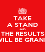 TAKE A STAND AND THE RESULTS WILL BE GRAND - Personalised Poster A1 size