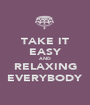 TAKE IT EASY AND RELAXING EVERYBODY - Personalised Poster A1 size