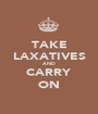 TAKE LAXATIVES AND CARRY ON - Personalised Poster A1 size