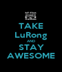 TAKE LuRong AND STAY AWESOME - Personalised Poster A1 size