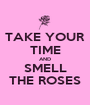 TAKE YOUR TIME AND SMELL THE ROSES - Personalised Poster A1 size