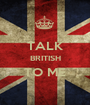 TALK BRITISH TO ME  - Personalised Poster A1 size