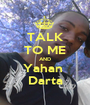 TALK TO ME AND Yahan  Darta - Personalised Poster A1 size