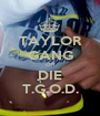 TAYLOR GANG OR DIE T.G.O.D. - Personalised Poster A1 size