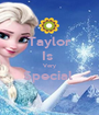 Taylor Is  Very Special   - Personalised Poster A1 size