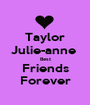 Taylor Julie-anne  Best Friends Forever - Personalised Poster A1 size