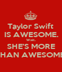 Taylor Swift  IS AWESOME. Wait.. SHE'S MORE THAN AWESOME! - Personalised Poster A1 size