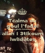 Tcalma ou goul l'fadel ou ghita hammoud allah i 3tikoum lwlidates - Personalised Poster A1 size