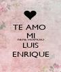 TE AMO  MI NENE HERMOSO LUIS ENRIQUE - Personalised Poster A1 size